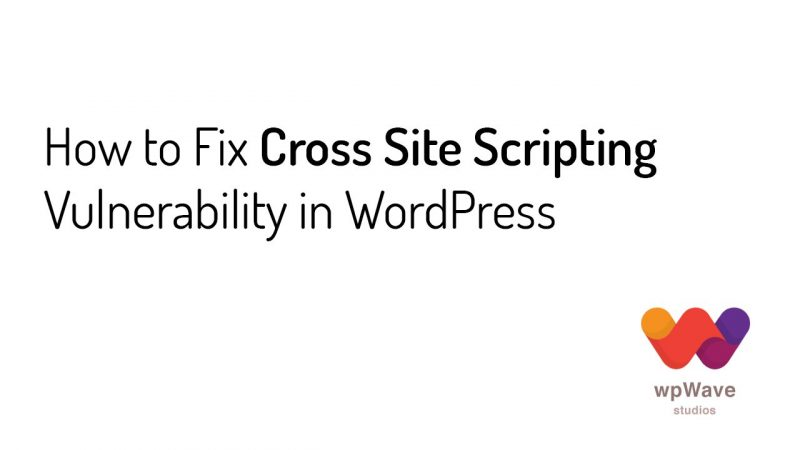 How to Fix Cross Site Scripting Vulnerability in WordPress